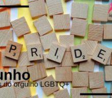 Junho: Mês do Orgulho LGBTQ+